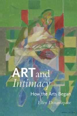 Art and Intimacy: How the Arts Began 9780295979113