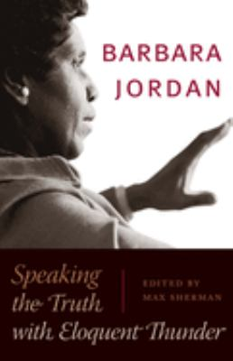 Barbara Jordan: Speaking the Truth with Eloquent Thunder [With DVD] 9780292716377