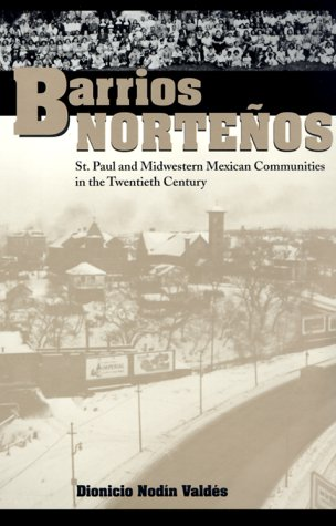 Barrios Nortenos: St. Paul and Midwestern Mexican Communities in the Twentieth Century 9780292787445