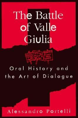 Battle of Valle Giulia: Oral History and the Art of Dialogue 9780299153748