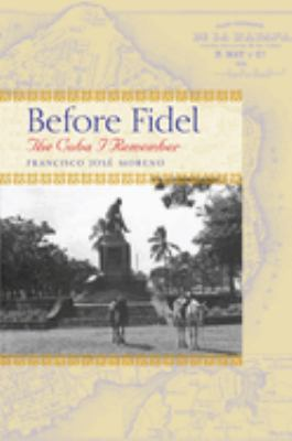 Before Fidel: The Cuba I Remember 9780292714762