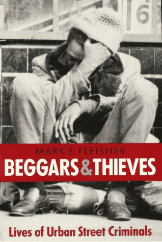 Beggars and Thieves: Lives of Urban Street Criminals 9780299147747