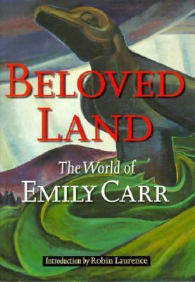 Beloved Land: The World of Emily Carr - Laurence, Robin / Carr, Emily