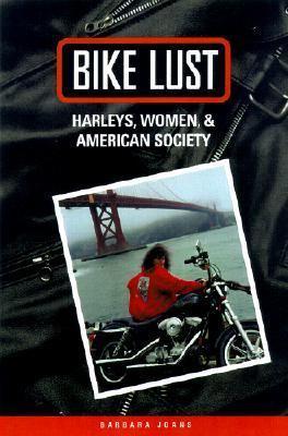 Bike Lust: Harleys, Women, and American Society 9780299173500