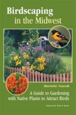 Birdscaping in the Midwest: A Guide to Gardening with Native Plants to Attract Birds 9780299291549