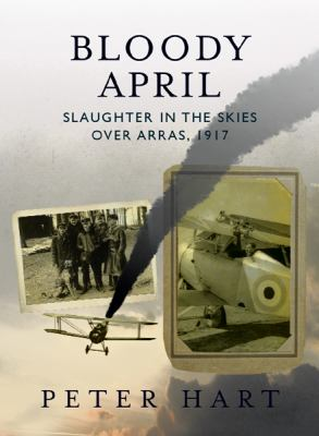 Bloody April: Slaughter Over the Skies in Arras 1917 9780297846215