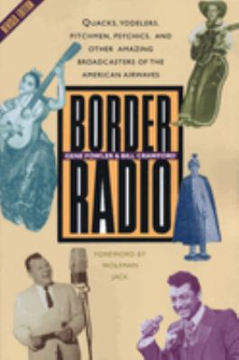 Border Radio: Quacks, Yodelers, Pitchmen, Psychics, and Other Amazing Broadcasters of the American Airwaves, Revised Edition 9780292725355