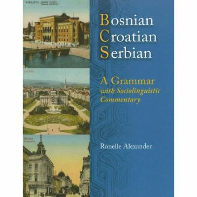 Bosnian, Croatian, Serbian, a Grammar: With Sociolinguistic Commentary 9780299211943