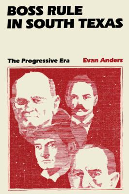 Boss Rule in South Texas: The Progressive Era 9780292707634