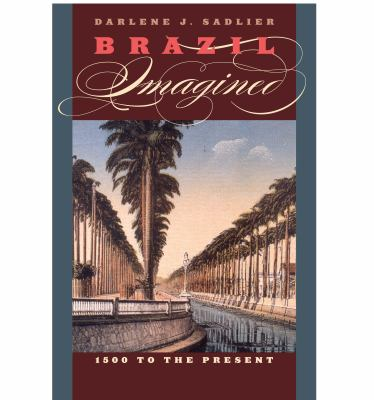 Brazil Imagined: 1500 to the Present 9780292718579