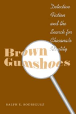 Brown Gumshoes: Detective Fiction and the Search for Chicana/O Identity 9780292712553