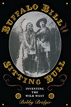 Buffalo Bill and Sitting Bull: Inventing the Wild West 9780292709171
