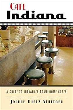Cafe Indiana: A Guide to Indiana's Down-Home Cafes 9780299224943