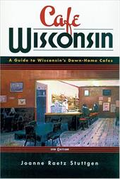 Cafe Wisconsin: A Guide to Wisconsin's Down-Home Cafes 834120