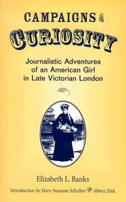 Campaigns of Curiosity: Journalistic Adventures of an American Girl in Late Victorian London 9780299189440