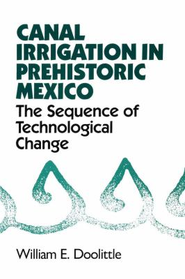 Canal Irrigation in Prehistoric Mexico: The Sequence of Technological Change 9780292729537