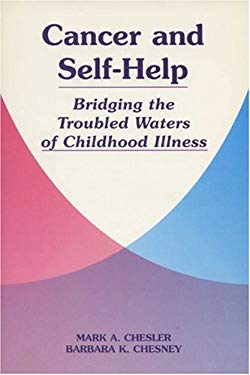 Cancer and Self-Help Cancer and Self-Help Cancer and Self-Help: Bridging the Troubled Waters of Childhood Illness Bridging the Troubled Waters of Chil 9780299148249