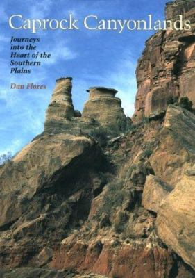 Caprock Canyonlands: Journeys Into the Heart of the Southern Plains 9780292725058