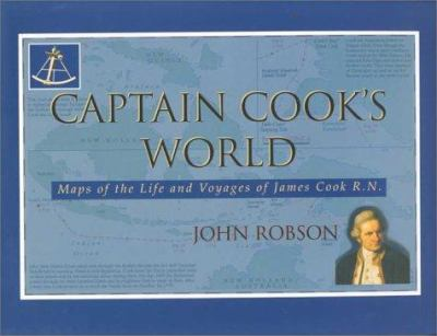 Captain Cook's World: Maps of the Life and Voyages of James Cook RN