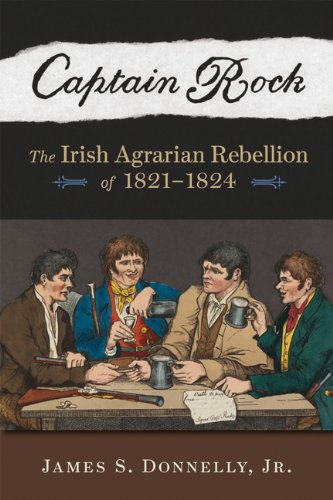 Captain Rock: The Irish Agrarian Rebellion of 1821-1824 9780299233143