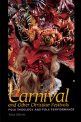 Carnival and Other Christian Festivals: Folk Theology and Folk Performance 9780292701915