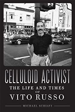 Celluloid Activist: The Life and Times of Vito Russo 9780299282301