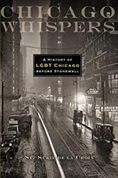 Chicago Whispers: A History of Lgbt Chicago Before Stonewall 16378170