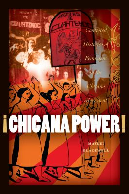 Chicana Power!: Contested Histories of Feminism in the Chicano Movement 9780292726901