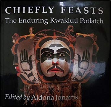 Chiefly Feasts: The Enduring Kwakiutl Potlatch 9780295971148