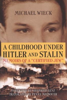 Childhood Under Hitler and Stalin: Memoirs of a 'Certified' Jew 9780299185442