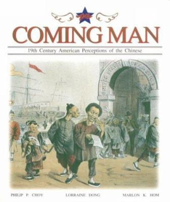 Coming Man: Nineteenth Century American Perceptions of the Chinese 9780295974538