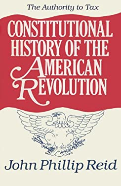 Constitutional History of the American Revolution, Volume II: The Authority to Tax 9780299112905