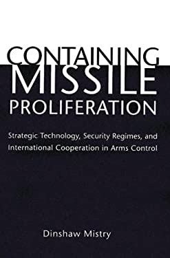 Containing Missile Proliferation: Strategic Technology, Security Regimes, and International Cooperation in Arms Control 9780295985077