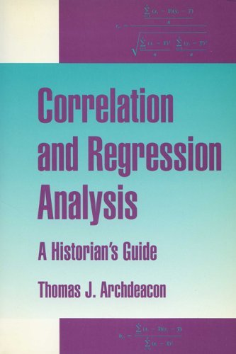 Correlation & Regression Analysis: A Historian's Guide 9780299136543
