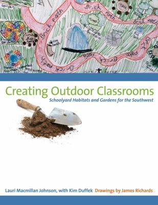 Creating Outdoor Classrooms: Schoolyard Habitats and Gardens for the Southwest 9780292717466