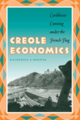 Creole Economics: Caribbean Cunning Under the French Flag 9780292705814