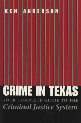 Crime in Texas: Your Complete Guide to the Criminal Justice System, Revised Edition 9780292706194