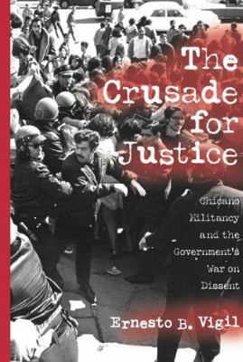 Crusade for Justice: Chicano Militancy and the Government's 9780299162207