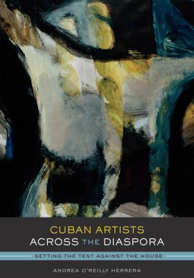 Cuban Artists Across the Diaspora: Setting the Tent Against the House 9780292726956