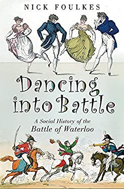 Dancing Into Battle: A Social History of the Battle of Waterloo 9780297850786
