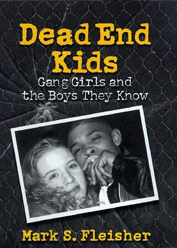 Dead End Kids: Gang Girls and the Boys They Know 9780299158804