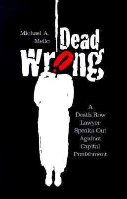 Dead Wrong: A Death Row Lawyer Speaks Out Against Capitol Punishment 9780299153403