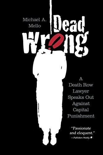 Dead Wrong: A Death Row Lawyer Speaks Out Against Capital Punishment