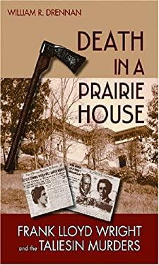 Death in a Prairie House: Frank Lloyd Wright and the Taliesin Murders 9780299222109