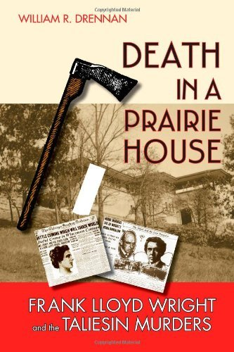 Death in a Prairie House: Frank Lloyd Wright and the Taliesin Murders 9780299222147