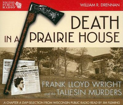 Death in a Prairie House: Frank Lloyd Wright and the Taliesin Murders 9780299232306