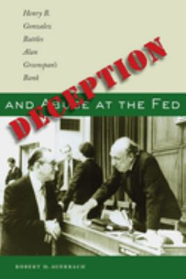 Deception and Abuse at the Fed: Henry B. Gonzalez Battles Alan Greenspan's Bank 9780292717855