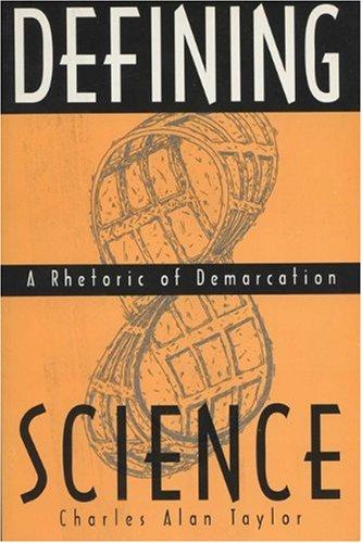 Defining Science Defining Science Defining Science: A Rhetoric of Demarcation a Rhetoric of Demarcation a Rhetoric of Demarcation 9780299150341