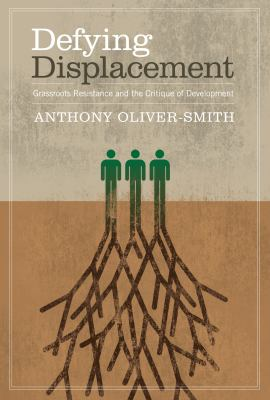 Defying Displacement: Grassroots Resistance and the Critique of Development 9780292717633