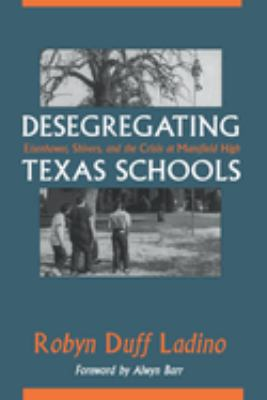 Desegregating Texas Schools: Eisenhower, Shivers, and the Crisis at Mansfield High 9780292746923